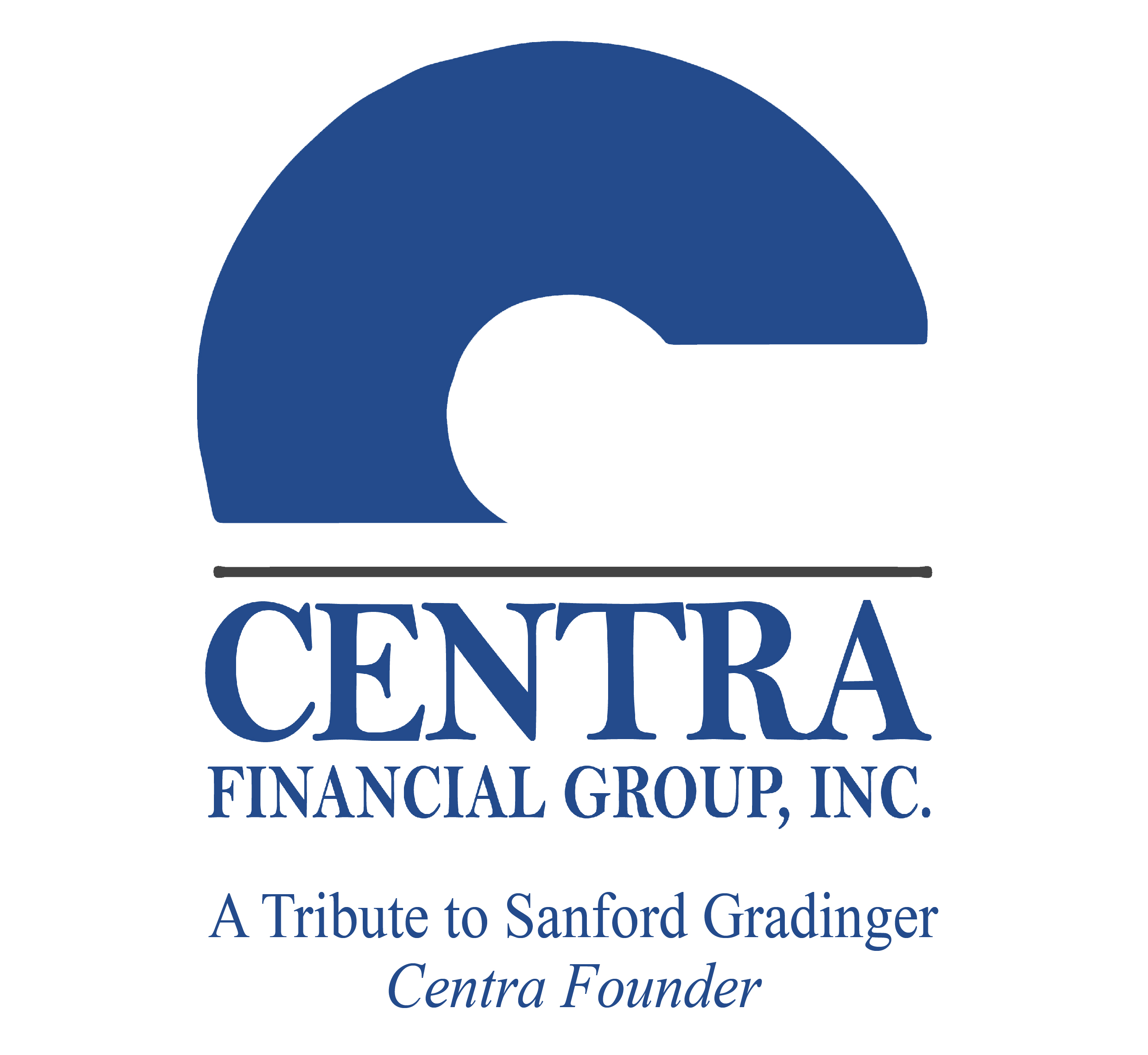 Centra Financial Group A Tribute to Sandford Gradinger, Centra Founder